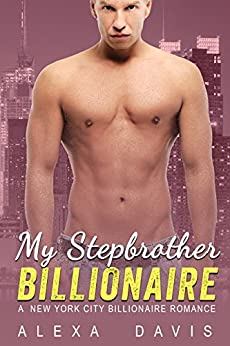 My Stepbrother Billionaire - A Standalone Alpha Billionaire Stepbrother Romance (New York City Billionaires - Book #4) by [Davis, Alexa]