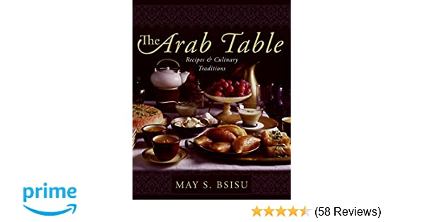 The Arab Table Recipes And Culinary Traditions May Bsisu