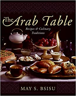 The arab table recipes and culinary traditions may bsisu the arab table recipes and culinary traditions may bsisu 9780060586140 amazon books forumfinder Choice Image