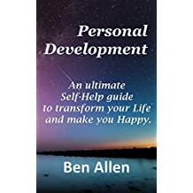 Personal Development: An ultimate Self-Help guide to transform your Life and make you Happy. (Self-Help, Time Management, Entrepreneurship, Happiness, Confidence)