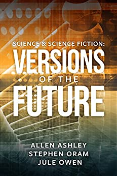 Science & Science Fiction: Versions of the Future by [Ashley, Allen, Oram, Stephen, Owen, Jule]
