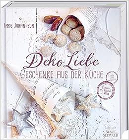 DekoLiebe – Geschenke aus der Küche: Selbst gemacht – mit Liebe ...