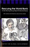 Rescuing the World Bank : A CGD Working Group Report and Selected Essays, , 1933286113
