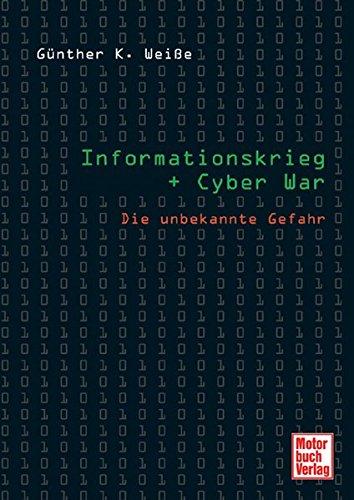 Informationskrieg + Cyber War: Die unbekannte Gefahr