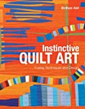 Instinctive Quilt Art: Fusing Techniques and Design