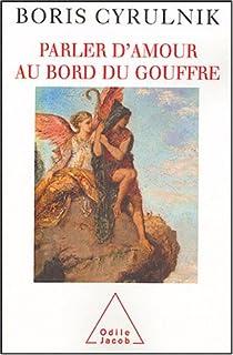 Parler d'amour au bord du gouffre, Cyrulnik, Boris