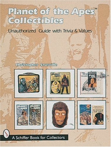 Planet of the Apes Collectibles: An Unauthorized Guide with Trivia & Values (Schiffer Book for Collectors)
