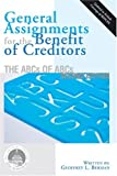 General Assignments for the Benefit of Creditors : The ABCs of ABCs, Berman, Geoffrey L., 0978529278