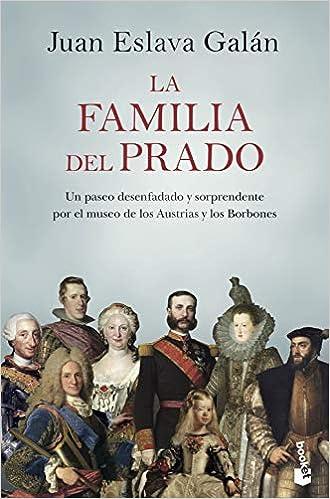 La familia del Prado: Un paseo desenfadado y sorprendente por el museo de los Austrias y los Borbones Divulgación: Amazon.es: Eslava Galán, Juan: Libros