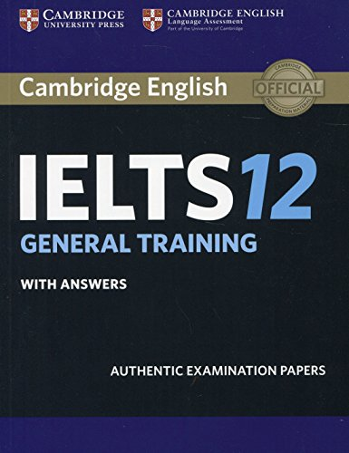 Cambridge IELTS 12 General Training Student's Book with Answers: Authentic Examination Papers (IELTS Practice Tests), Audio Not Included (Best Test Answers From Students)