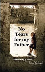 No Tears for my Father: A True Story of Incest (Volume 1)