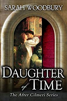 Daughter of Time (The After Cilmeri Series Book 1) by [Woodbury, Sarah]