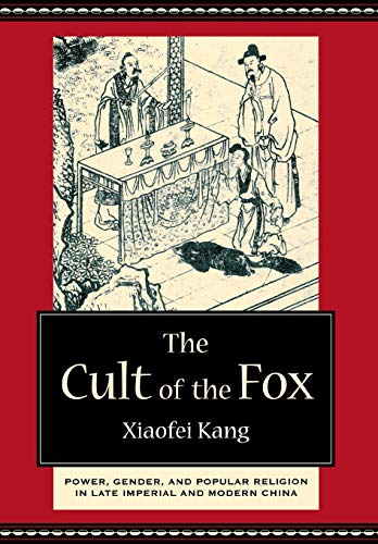 The Cult of the Fox: Power, Gender, and Popular Religion in Late Imperial and Modern China
