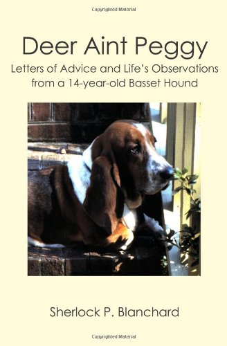 Download Deer Aint Peggy: Letters of Advice and Life's Observations from a 14-year-old Basset Hound pdf