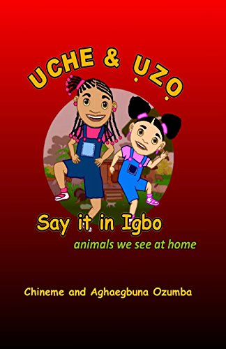Uche & Uzo Say it in Igbo: animals we see at home (Uche and Uzo Say It in Igbo) (Igbo Edition)