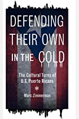 Defending Their Own in the Cold: The Cultural Turns of U.S. Puerto Ricans (Latinos in Chicago and Midwest) Kindle Edition