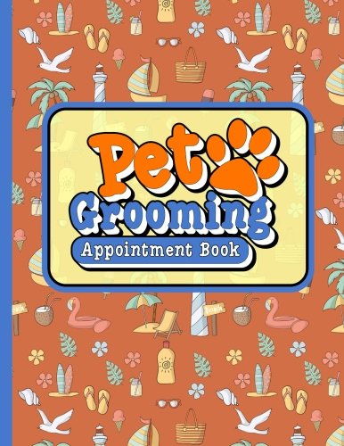 Pet Grooming Appointment Book: 6 Columns Appointment Notepad, Blank Appointment Book, Scheduling Appointment Book, Cute Beach Cover (Volume 53) PDF