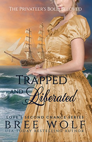 Trapped & Liberated: The Privateer's Bold Beloved (Bonus Novella) (Love's Second Chance Book 10)
