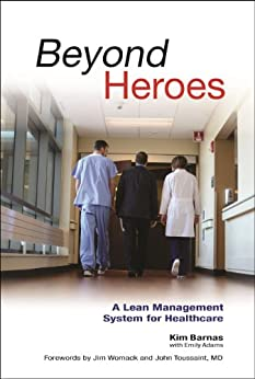 Beyond Heroes: A Lean Management System for Healthcare by [Barnas, Kim]