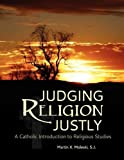 img - for Judging Religion Justly: A Catholic Introduction to Religious Studies book / textbook / text book