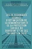 Les 25 techniques LÉGALES d'optimisation de la rémunération et de la protection sociale du dirigeant en 2018: Version couleur