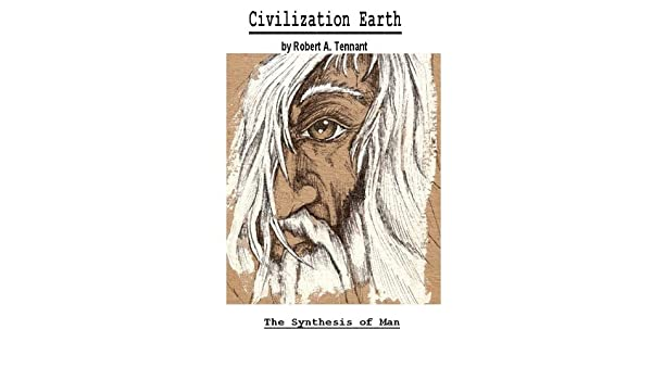 Civilization Earth the Synthesis of Man