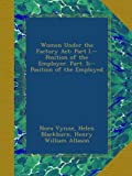 img - for Women Under the Factory Act: Part I.--Position of the Employer. Part. Ii--Position of the Employed book / textbook / text book