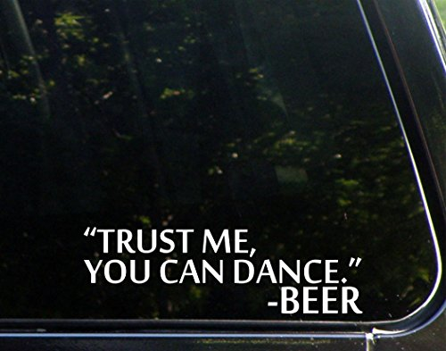 Sweet Tea Decals Trust Me You Can Dance Quoted Beer - 8 3/4