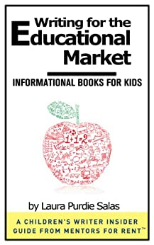 Writing for the Educational Market: Informational Books for Kids [A Children's Writer Insider Guide from Mentors for RentTM] by [Salas, Laura Purdie]