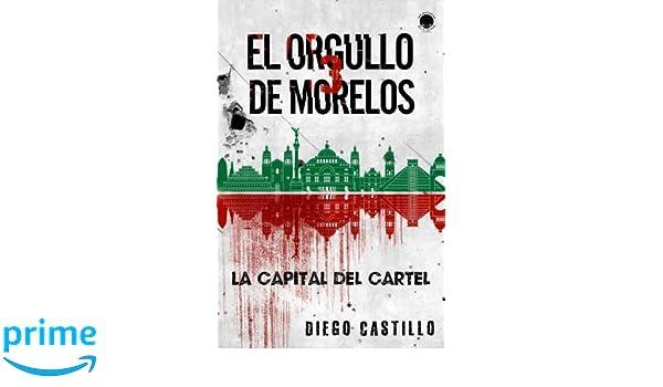 El Orgullo de Morelos 3: La capital del cartel (Las ...
