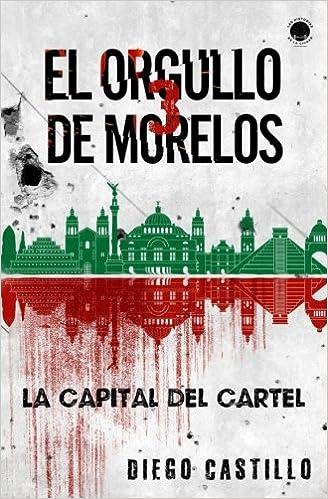 El Orgullo de Morelos 3: La capital del cartel Las historias ...