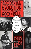 The Accidental Evolution of Rock 'n' Roll, Chuck Eddy, 0306807416