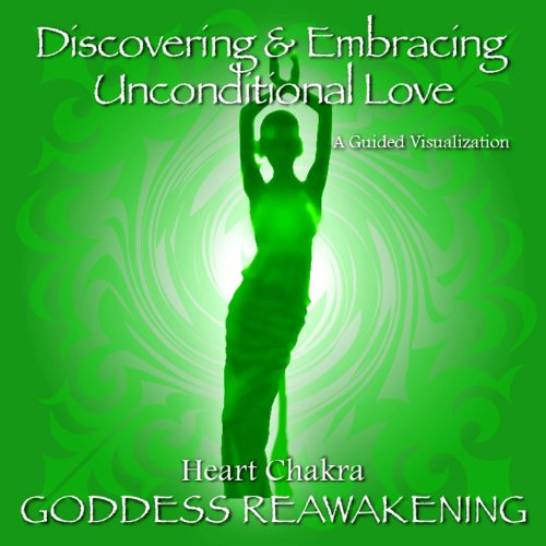 - Heart Chakra - Discovering & Embracing Unconditional Love, a Guided Visualization