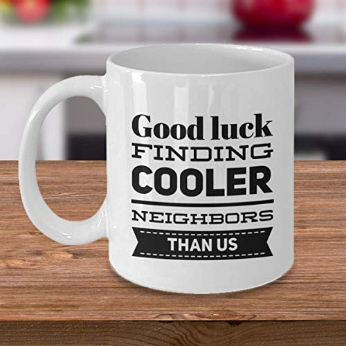 Neighbor Moving Away Mug- Housewarming Gift- Friend Moving Mug- Funny Goodbye Gift- Good luck- 11 oz or 15 oz White Ceramic Cup for Coffee or Tea (Best Moving Away Gifts)
