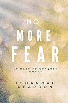 No More Fear: 40 days to overcome worry by [Reardon, JoHannah]