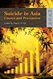 Suicide in Asia : Causes and Prevention, Yip, Paul S. F., 9622099432