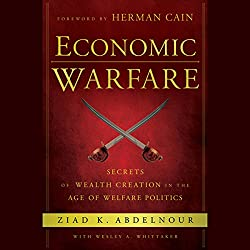 Economic Warfare: Secrets of Wealth Creation in the Age of Welfare Politics