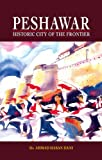 Front cover for the book Peshawar: Historic city of the Frontier by Ahmad Hasan Dani