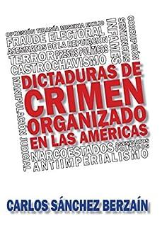 Dictaduras de crimen organizado en Las Américas (Spanish Edition) by [Sánchez Berzaín, Carlos]