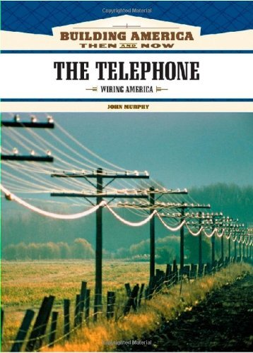 (The Telephone: Wiring America (Building America: Then and Now))