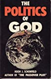 The Politics of God, Hugh J. Schonfield, 0916438147