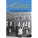 70 Years of Hunting, Fishing & Trapping: Hunting, Fishing, Outdoors, Exciting, Humorous (Erickson's Outdoor Adventures Book 2)