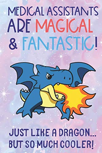 Medical Assistants Are Magical and Fantastic Just Like A Dragon But So Much Cooler: Professional Staff Appreciation Day with Blue Fire Breathing Dragon Design. Job Title Lined Paper Notebook Journal