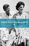 These Few Precious Days: The Final Year of Jack with Jackie by Christopher Andersen front cover