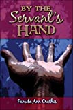 By the Servant's Hand, Pamela Cruthis, 1424163366