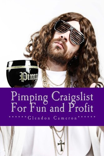 Pimping Craigslist For Fun and Profit: A down and dirty overview on how to make money on craigslist, by buying and selli