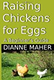 Raising Chickens for Eggs, Dianne Maher, 1494997282