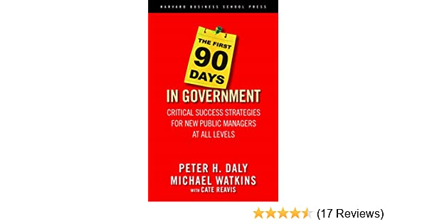 The first 90 days in government critical success strategies for new the first 90 days in government critical success strategies for new public managers at all levels kindle edition by peter h daly michael watkins fandeluxe Gallery