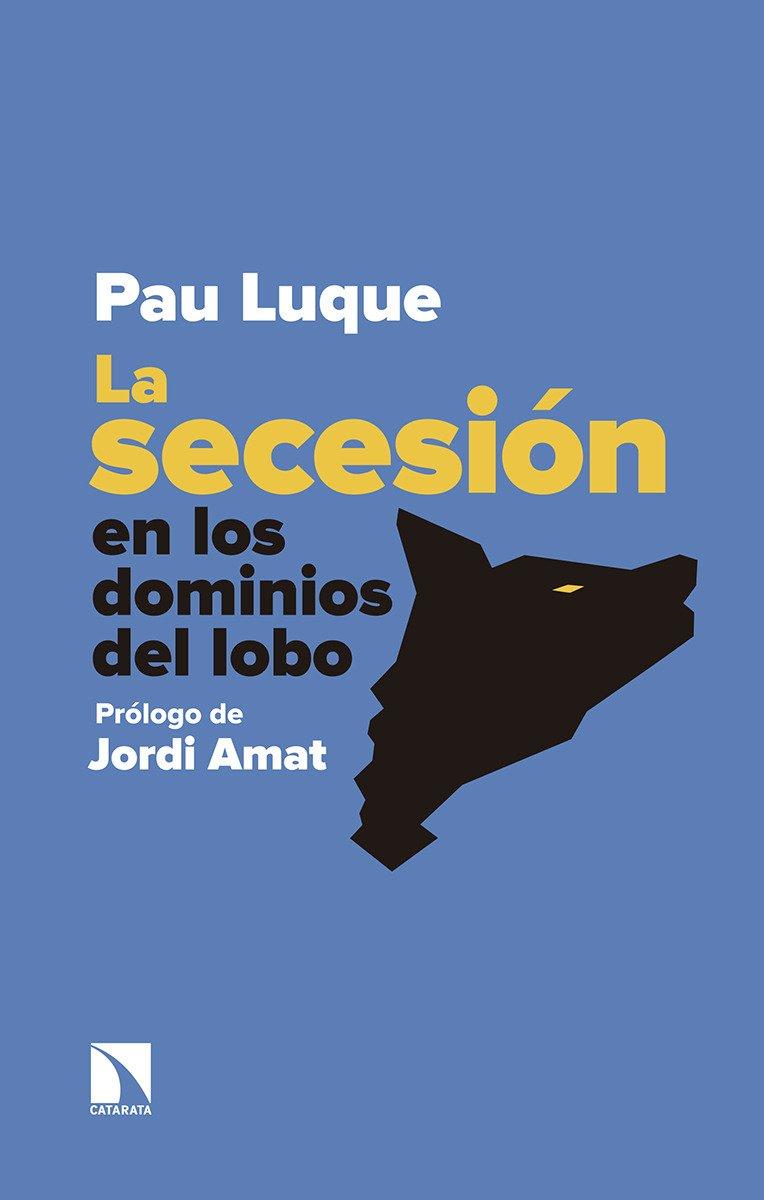 La secesión en los dominios del lobo (Mayor) Tapa blanda – 18 jun 2018 Pau Luque Sánchez Los Libros de la Catarata 8490974934 Elections & referenda