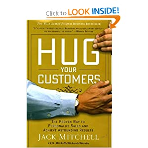 Hug Your Customers: The Proven Way to Personalize Sales and Achieve Astounding Results Jack Mitchell